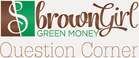 Brown Girl Green Money: Question Corner