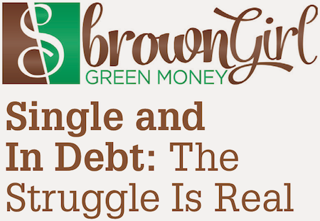 Brown Girl Green Money: Single and In Debt: The Struggle Is Real