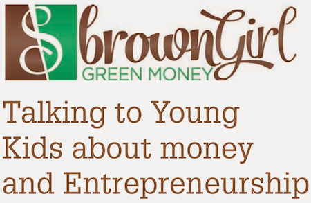 Brown Girl Green Money: Talking to Young Kids About Money & Entrepreneurship