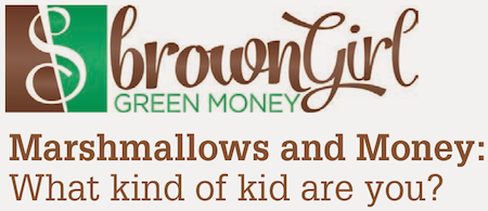 Brown Girl Green Money: Marshmallows and Money: What Kind of Kid are You?