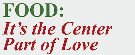 FOOD: It's the Center Part of Love