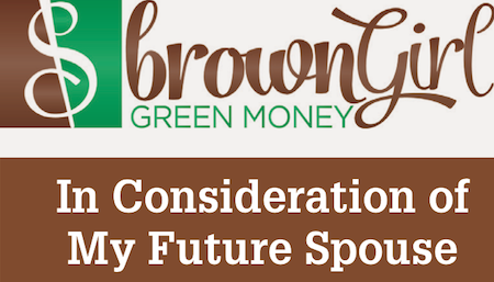 Brown Girl Green Money: In Consideration of My Future Spouse